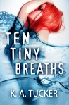 Cover Reveal: Ten Tiny Breaths by K.A. Tucker