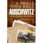 Book Review: A Small Town Near Auschwitz